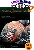 American Aquarium Fishes (W.L. Moody, Jr., Natural History Series, No 28) by  Robert J. Goldstein (Photographer), et al (Hardcover - September 2000)