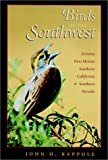 Birds of the Southwest:  Arizona, New Mexico, Southern California and Southern Nevada