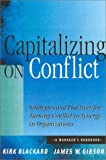 Buy Capitalizing on Conflict: Strategies and Practices for Turning Conflict to Synergy in Organizations from Amazon