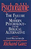 Psychobabble: The Failure of Modern Psychology and the Biblical Alternative