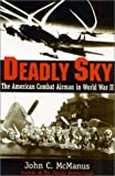Deadly Sky: The American Combat Airman in World War II
