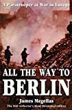All the Way to Berlin: The Memoir of an Airborne Platoon Leader