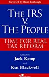 The IRS v. The People: Time for Real Tax Reform