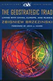 The Geostrategic Triad : Living with China, Europe, and Russia - by Zbigniew Brzezinski