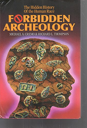 Forbidden Archeology: The Hidden History of the Human Race, Michael A. Cremo; Richard L. Thompson