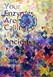 Image for Your Enzymes Are Calling The Ancients: Poems