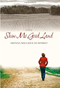 Show Me Good Land by Shonna Milliken Humphrey