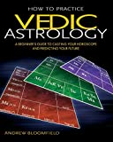 Everything Astrology Book: How to Practice Vedic Astrology: A Beginner's Guide to Casting Your Horoscope and Predicting Your Future