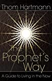 The Prophet's Way: A Guide to Living in the Now, Thom Hartmann