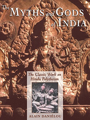 The Myths and Gods of India: The Classic Work on Hindu Polytheism from the Princeton Bollingen Series (Princeton/Bollingen Paperbacks), Daniélou, Alain