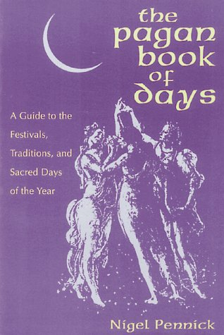 The Pagan Book of Days: A Guide to the Festivals, Traditions, and Sacred Days of the Year, Pennick, Nancy