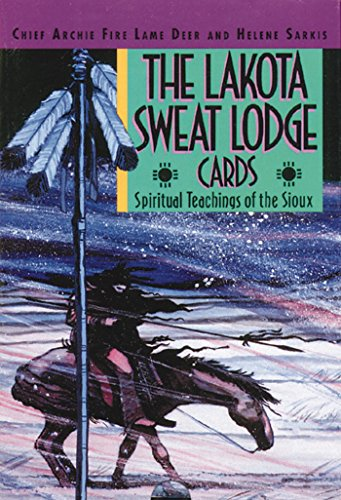 The Lakota Sweat Lodge Cards: Spiritual Teachings of the Sioux, Lame Deer, Chief Archie Fire; Sarkis, Helene