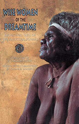 Wise Women of the Dreamtime: Aboriginal Tales of the Ancestral Powers - K. Langloh ParkerJohanna Lambert