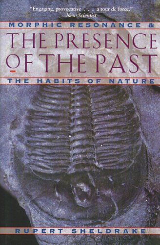 The Presence of the Past: Morphic Resonance: the Habits of Nature
