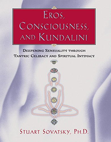 Eros, Consciousness, and Kundalini: Deepening Sensuality through Tantric Celibacy and Spiritual Intimacy