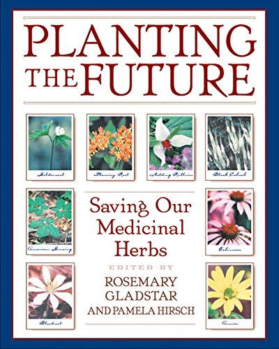 Planting the Future: Saving Our Medicinal Herbs, Rosemary Gladstar; Pamela Hirsch