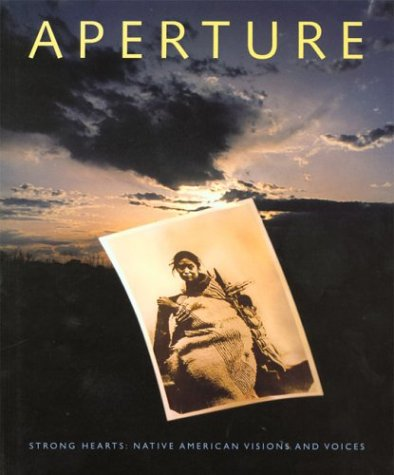 Aperture 139: Strong Hearts: Native American Visions and Voices, Aperture Foundation Inc. Staff