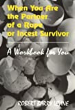 When You Are the Partner of a Rape or Incest Survivor: A Workbook for You