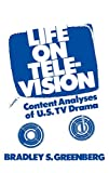 Life on Television: Content Analyses of U.S. TV Drama (Communication and Information Science), Greenberg, Bradley S.