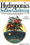 Beginning Hydroponics: Soilless Gardening : A Beginner's Guide to Growing Vegetables, House Plants, Flowers, and Herbs Without Soil by Richard E. Nicholls