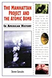 The Manhattan Project and the Atomic Bomb in American History