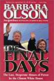 The Final Days: The Last, Desperate Abuses of Power by the Clinton White House - by Barbara Olson