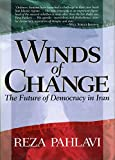 Winds of Change: The Future of Democracy in Iran - by Reza Pahlavi