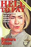 Hell to Pay: The Unfolding Story of Hillary Rodham Clinton - by Barbara Olson