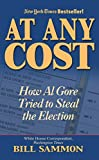 At Any Cost : How Al Gore Tried to Steal the Election - by Bill Sammon