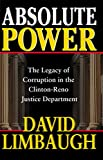 Absolute Power: The Legacy of Corruption in the Clinton-Reno Justice Department - by David Limbaugh