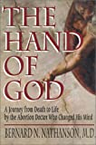 The Hand of God : A Journey from Death to Life by the Abortion Doctor Who Changed His Mind