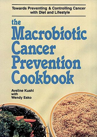 The Macrobiotic Cancer Prevention Cookbook, Kushi, Aveline; Esko, Wendy