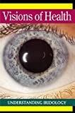 Visions of Health : Understanding Iridology