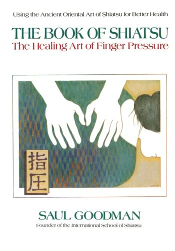 The Book of Shiatsu: The Healing Art of Finger Pressure, Goodman, Saul