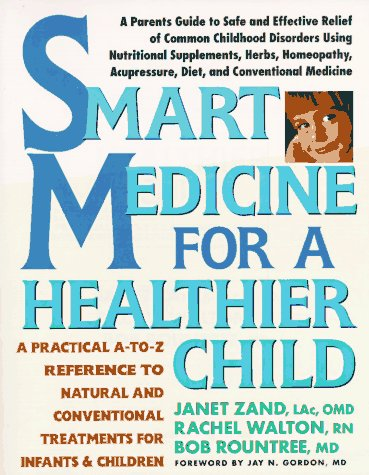 Smart Medicine for a Healthier Child: A Practical A-to-Z Reference ot Natural and Conventional Treatments, Zand, Janet; Walton, Rachel