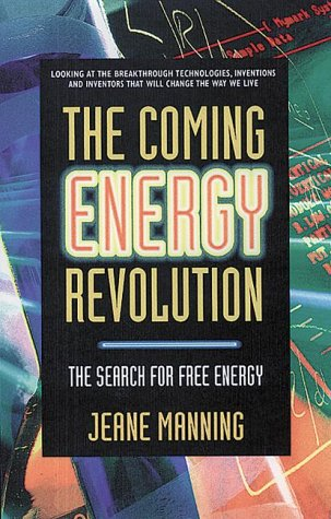 The Coming Energy Revolution: The Search for Free Energy by Jeane Manning