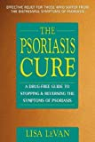 The Psoriasis Cure: A Drug-Free Guide to Stopping & Reversing the Symptoms of Psoriasis