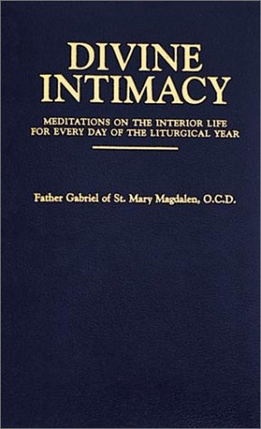 Divine Intimacy: Meditations on the Interior Life for Every Day of the Liturgical Year, Gabriel