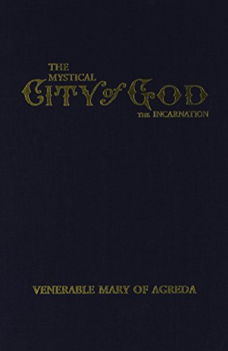 THE MYSTICAL CITY OF GOD: VOLUME II-THE INCARNATION...THE DIVINE HISTORY AND LIFE OF THE VIRGIN MOTHER OF GOD
