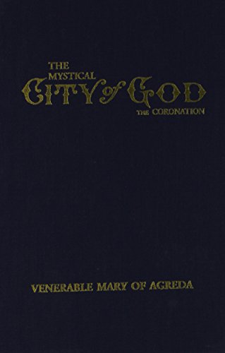 The Mystical City of God: The Coronation (Volume 4), Mary of Agreda; Fiscar Marison