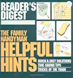 The Family Handyman Helpful Hints: Quick and Easy Solutions Timesaving Tips Tricks of the Trade by Readers Digest