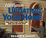 The Family Handyman Updating Your Home: Easy Ways to Make Your Home Look and Work Better by Reader's Digest (Editor)