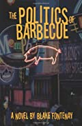The Politics of Barbecue by Blake Fontenay