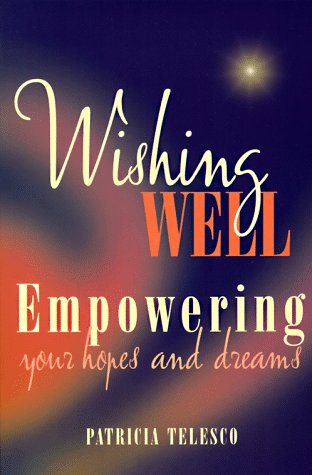 Wishing Well: Empowering Your Hopes and Dreams, Telesco, Patricia
