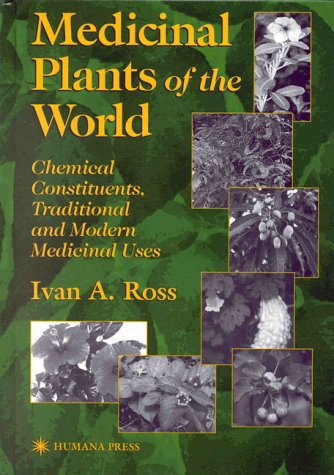 Medicinal Plants of the World: Chemical Constituents, Traditional and Modern Medicinal Uses by Ivan A. Ross (Hardcover - January 15, 1999)
