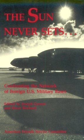The Sun Never Sets ...: Confronting the Network of Foreign U.S. Military Bases
