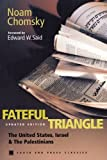 Fateful Triangle - Maybe the best book on the Middle East. Shows that Israel's -security-  claims in West Bank and Gaza and Lebanon are fraudulent