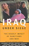 Iraq Under Siege : The Deadly Impact of Sanctions and War - by Anthony Arnove (Editor), Ali Abunimah (Editor)