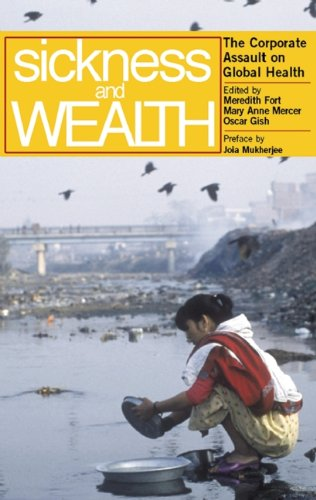 Sickness and Wealth: The Corporate Assault on Global Health