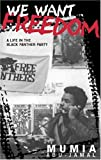 We Want Freedom : A Life in the Black Panther Party by Mumia Abu-Jamal